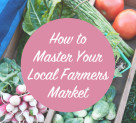 Explore: How to Master Your Local Farmer's Market