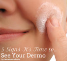 Beauty Rx: 5 Signs It's Time to See Your Dermo
