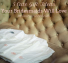 Wedding Bells: 5 Gift Ideas for Your Bridesmaids