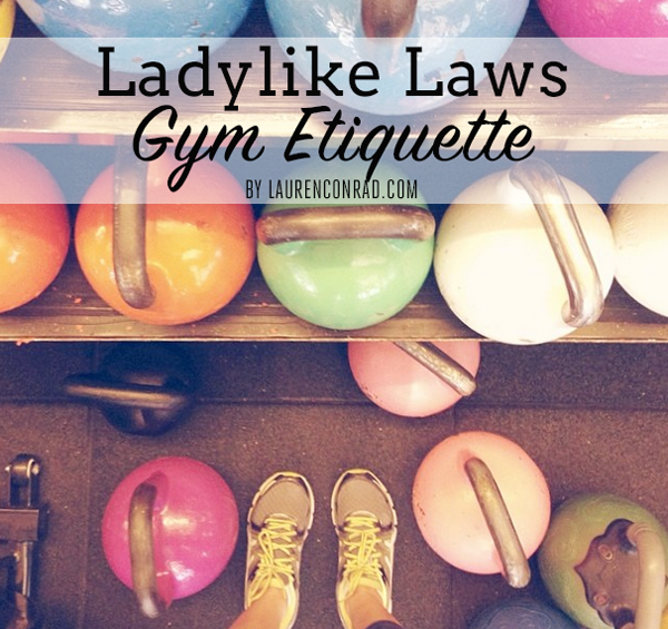 LaurenConrad.com's Gym Etiquette Tips