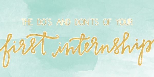 Go For It: The Do's and Don'ts of Your First Internship