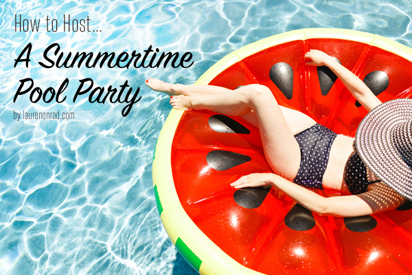 How to Host: A Summertime Pool Party