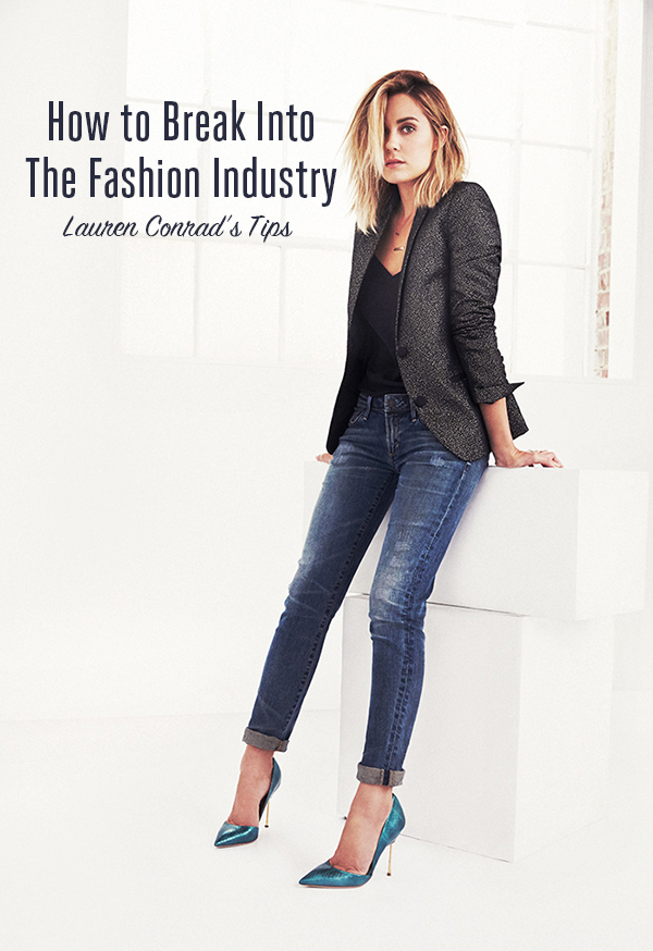 Lauren Conrad's tips for breaking into the fashion industry.
