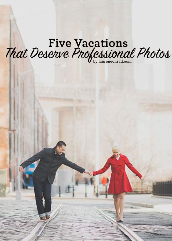 5 Vacations That Deserve Professional Photos