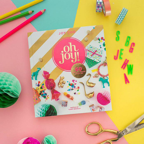 Oh Joy! 60 Ways to Create and Give Joy
