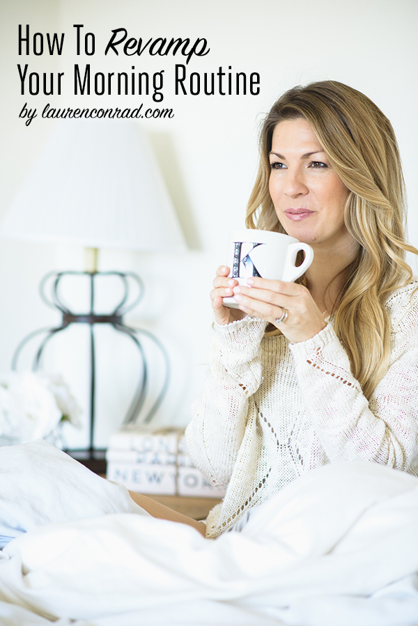 How to make the most of your mornings by LaurenConrad.com