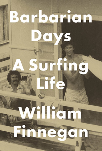 Summer Reading List: Barbarian Days: A Surfing Life by William Finnegan