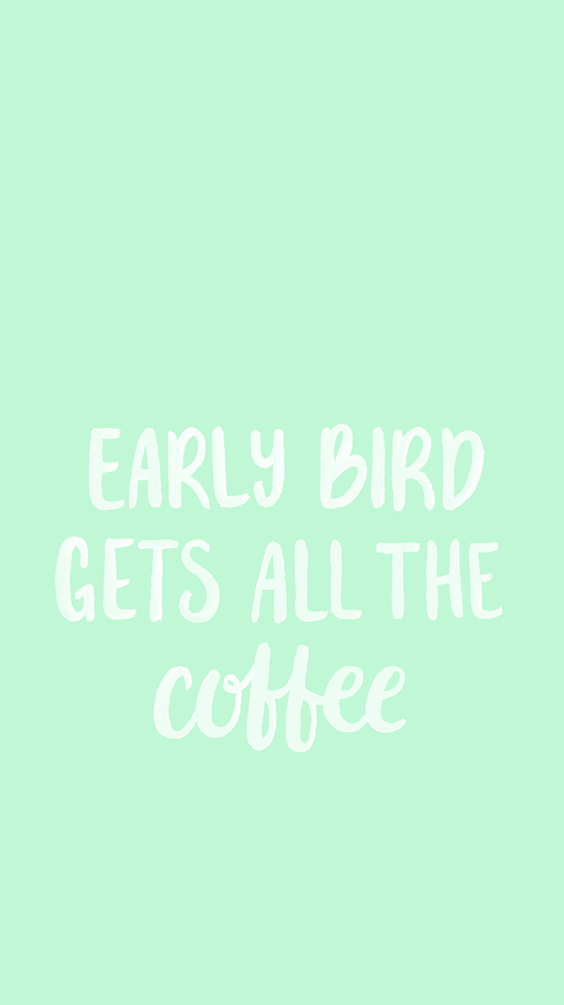 """Early Bird Gets All the Coffee"" iphone background"