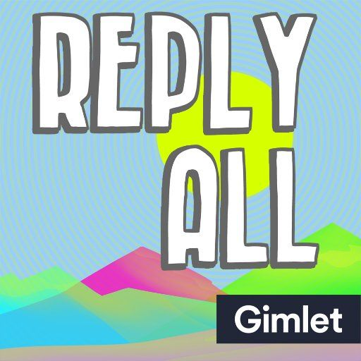 'Reply All' Podcast by Gimlet Media