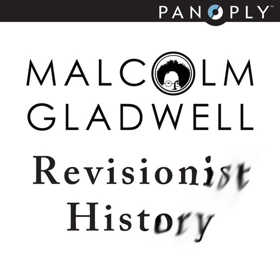 Revisionist History podcast by Malcom Gladwell