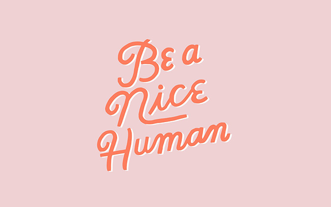 be a nice human desktop and mobile backgrounds