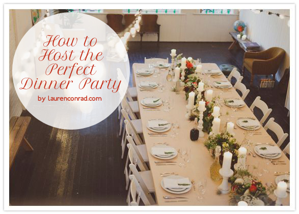 party planning how to host the perfect dinner party lauren conrad. Black Bedroom Furniture Sets. Home Design Ideas