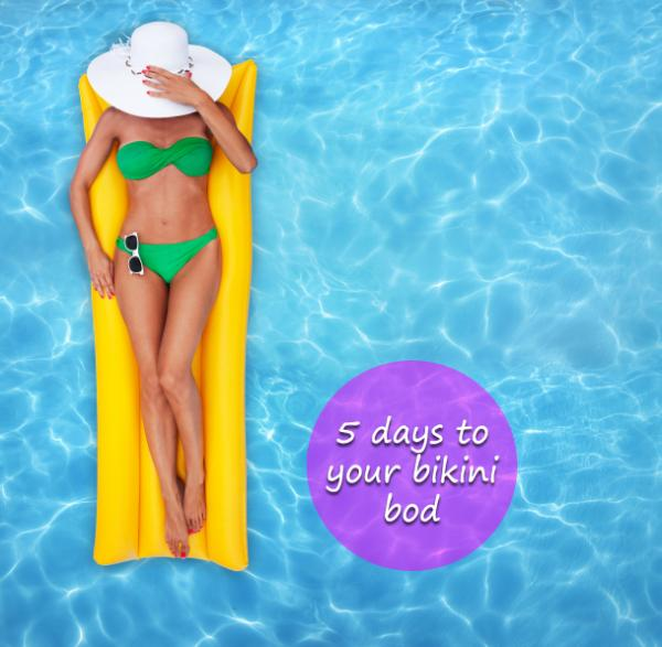 5 Days to Your Healthier, Slimmer Bikini Bod
